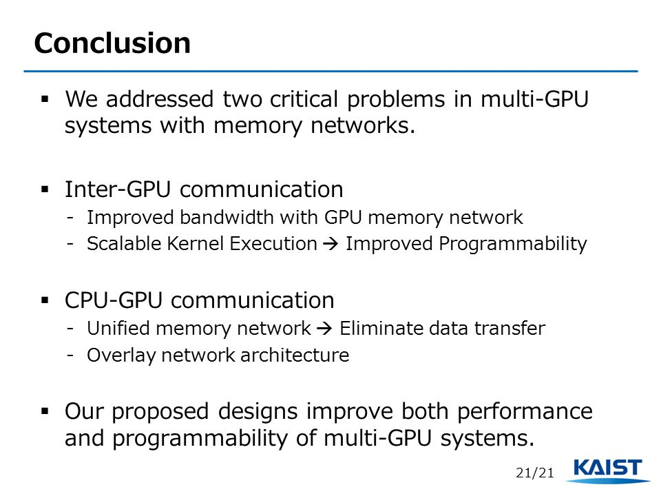 Conclusion We addressed two critical problems in multi-GPU systems with memory networks. Inter-GPU communication.