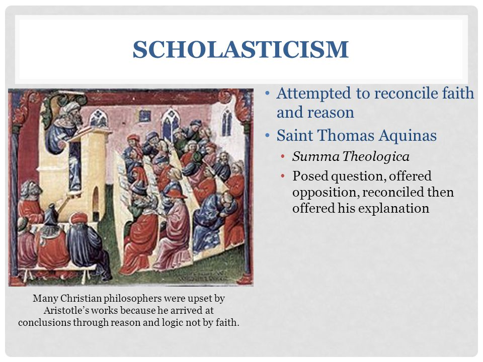 Scholasticism Attempted to reconcile faith and reason