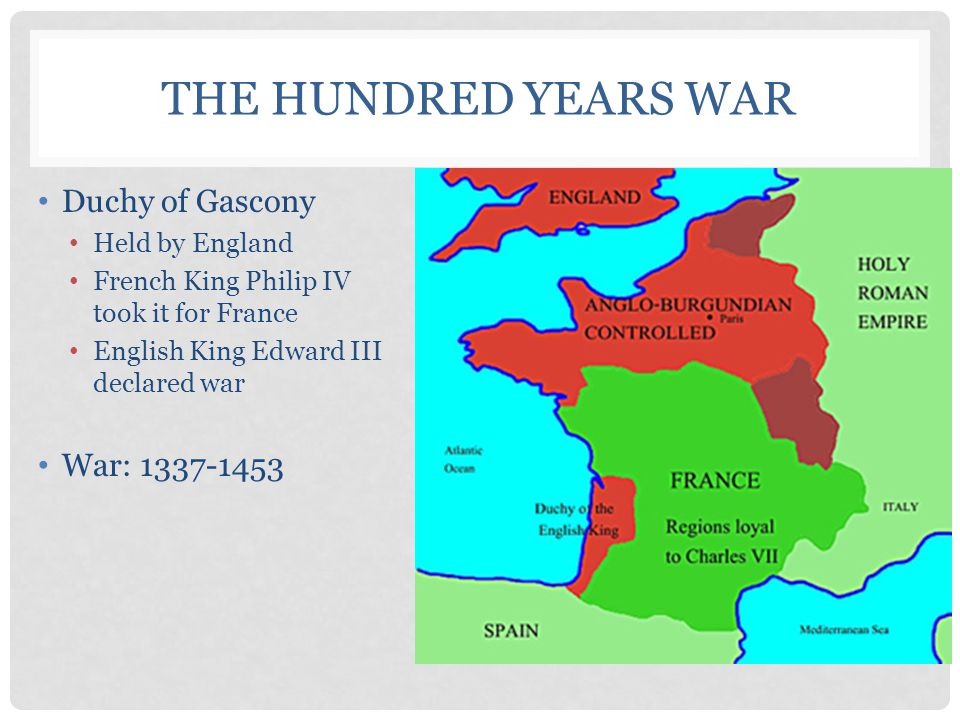 The Hundred Years War Duchy of Gascony War: 1337-1453 Held by England