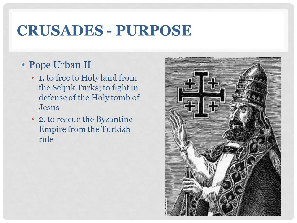 Crusades - Purpose Pope Urban II