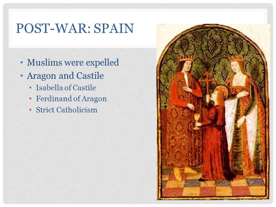 Post-War: Spain Muslims were expelled Aragon and Castile