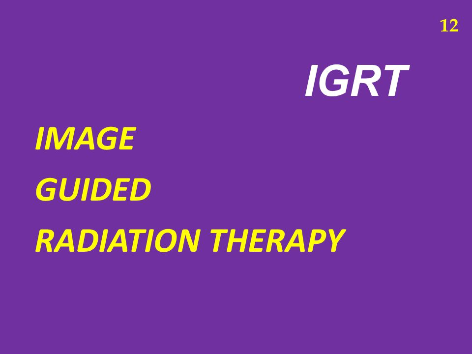 12 IGRT IMAGE GUIDED RADIATION THERAPY