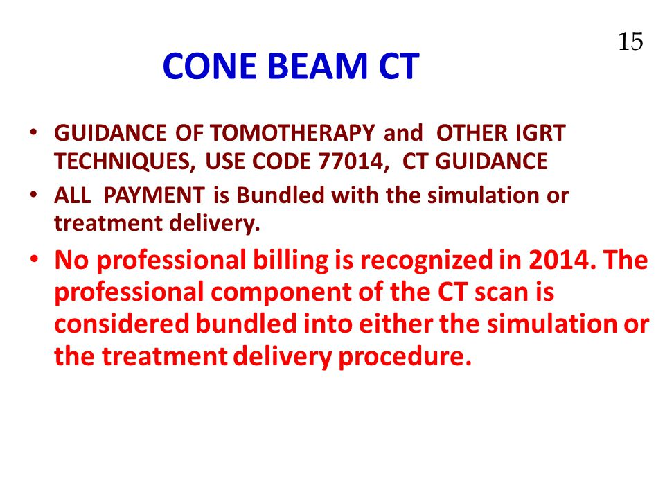 CONE BEAM CT 15. GUIDANCE OF TOMOTHERAPY and OTHER IGRT TECHNIQUES, USE CODE 77014, CT GUIDANCE.