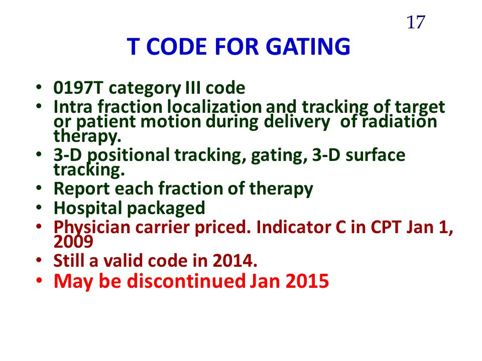 T CODE FOR GATING May be discontinued Jan 2015 0197T category III code