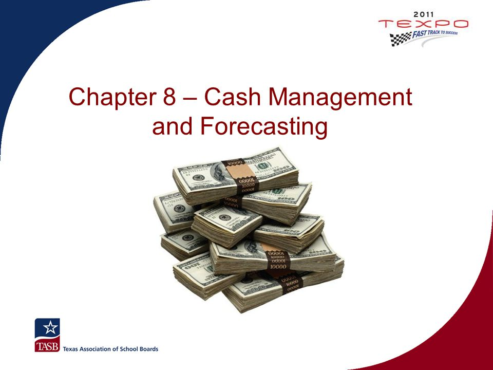 Chapter 8 – Cash Management and Forecasting