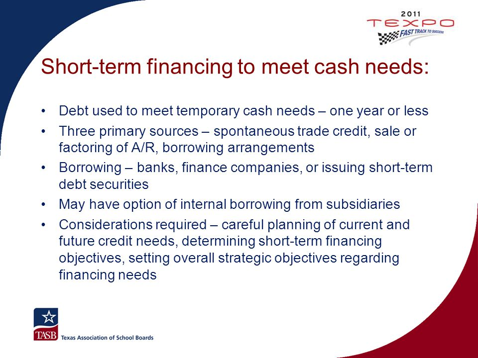 Short-term financing to meet cash needs: