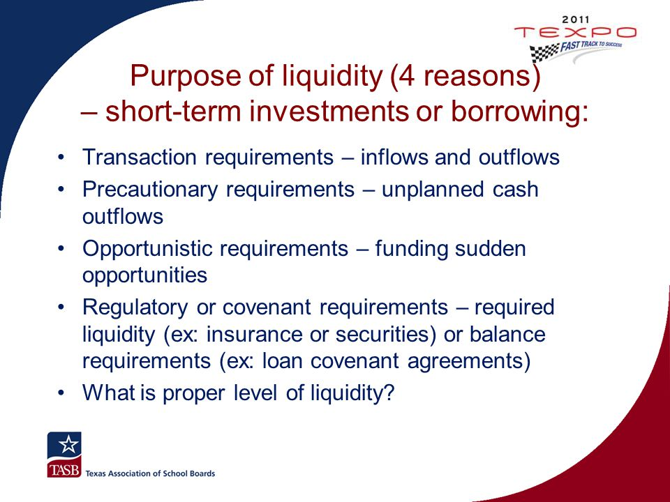 Purpose of liquidity (4 reasons) – short-term investments or borrowing: