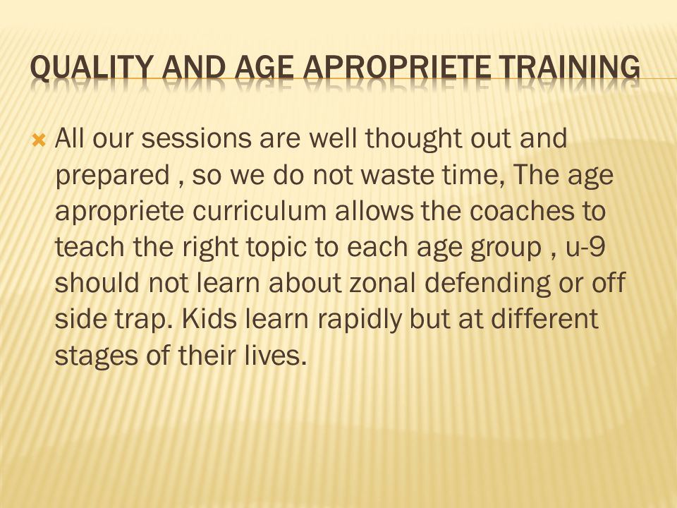 Quality and age apropriete training