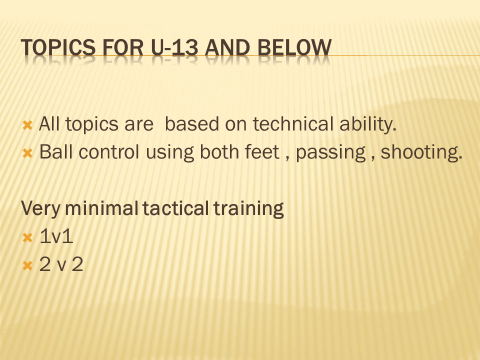 Topics for u-13 and below All topics are based on technical ability.