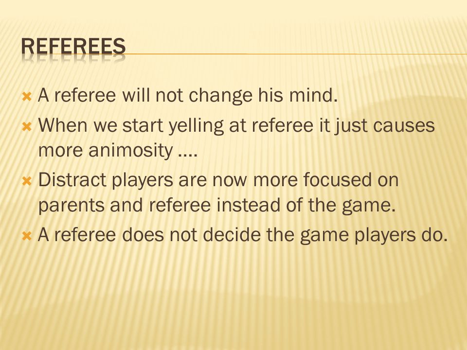 REFEREES A referee will not change his mind.