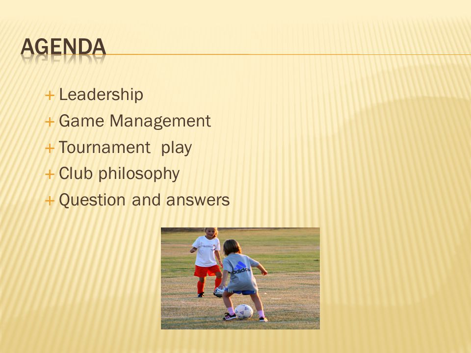 Agenda Leadership Game Management Tournament play Club philosophy
