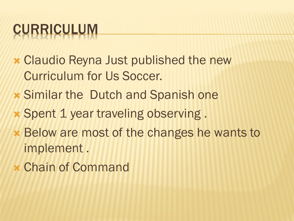 Curriculum Claudio Reyna Just published the new Curriculum for Us Soccer. Similar the Dutch and Spanish one.