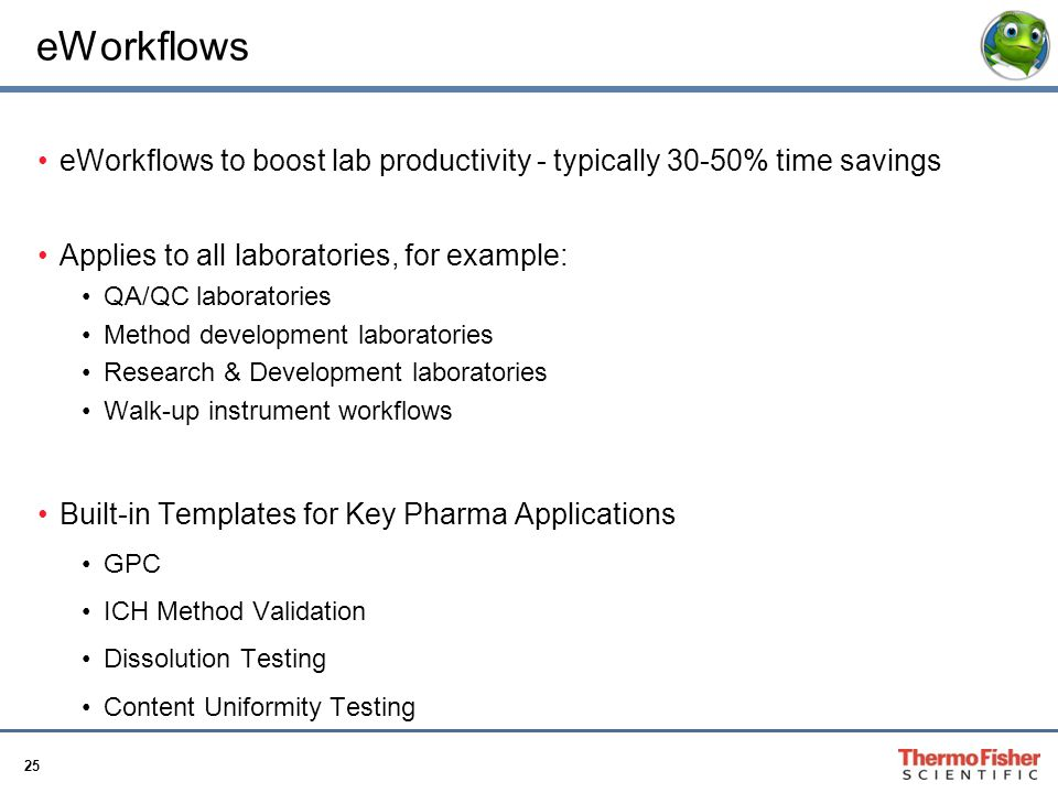 eWorkflows eWorkflows to boost lab productivity - typically 30-50% time savings. Applies to all laboratories, for example: