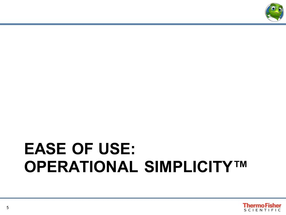 Ease of use: operational simplicity™