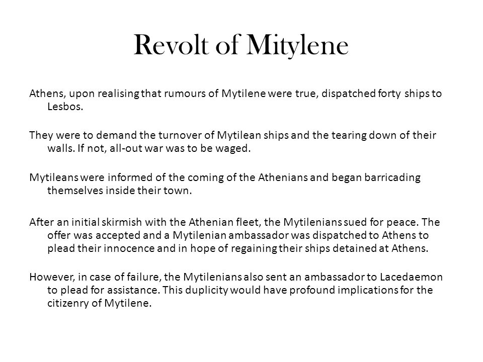 Revolt of Mitylene Athens, upon realising that rumours of Mytilene were true, dispatched forty ships to Lesbos.