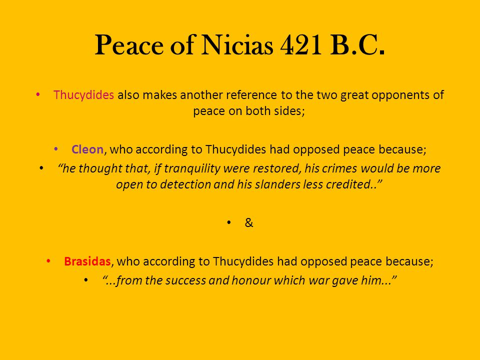 Peace of Nicias 421 B.C. Thucydides also makes another reference to the two great opponents of peace on both sides;