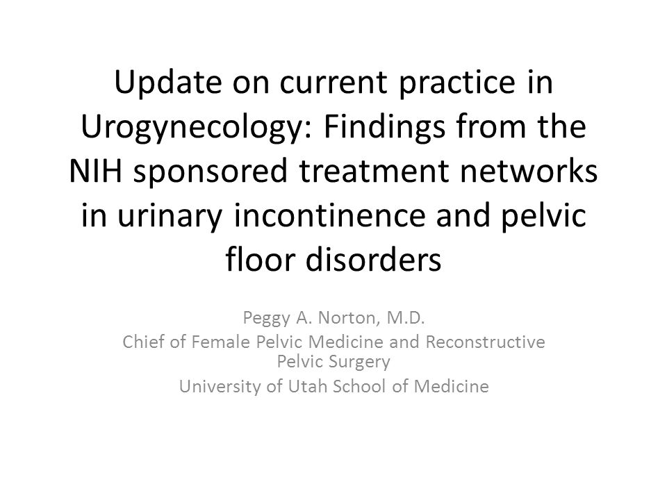 Update on current practice in Urogynecology: Findings from the NIH sponsored treatment networks in urinary incontinence and pelvic floor disorders