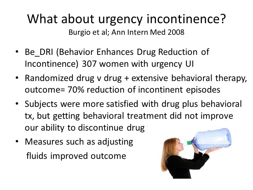 What about urgency incontinence Burgio et al; Ann Intern Med 2008