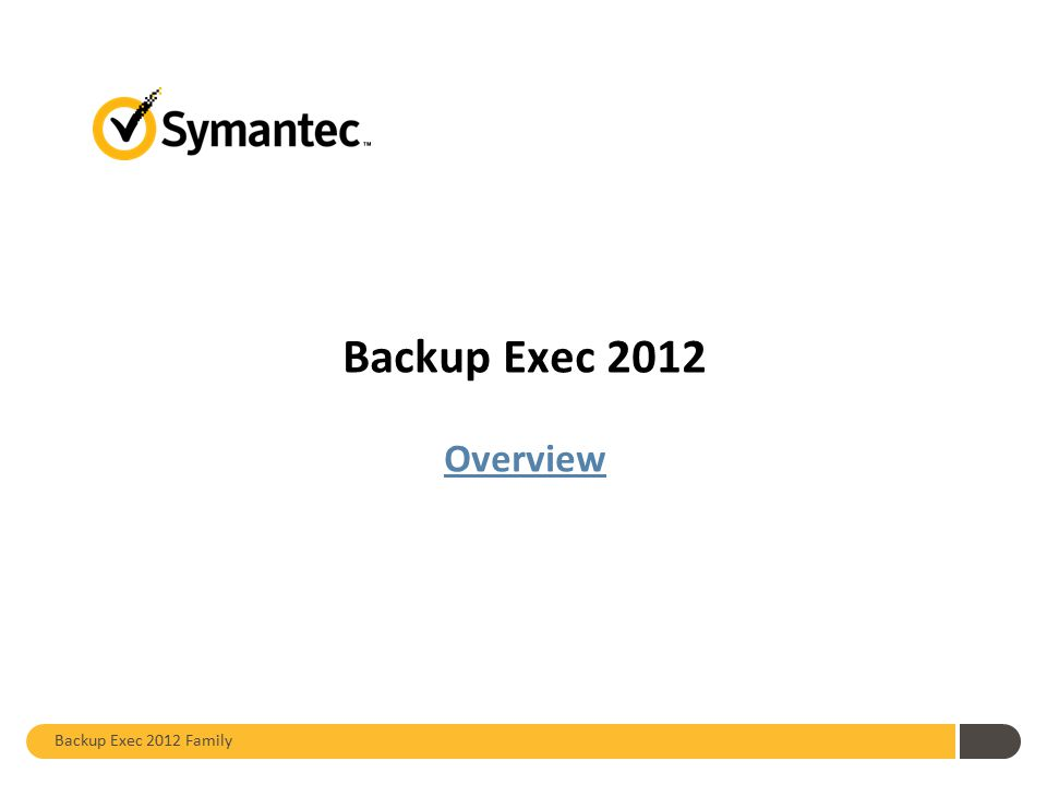 Hello, and welcome to today's discussion of the Backup Exec family of products. My name is <presenter_name>, and I will be your presenter today.