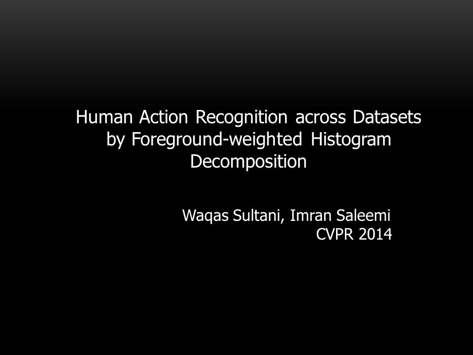 Human Action Recognition across Datasets by Foreground-weighted Histogram Decomposition