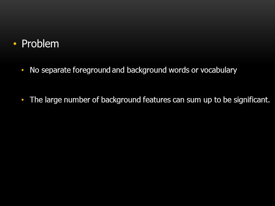 Problem No separate foreground and background words or vocabulary