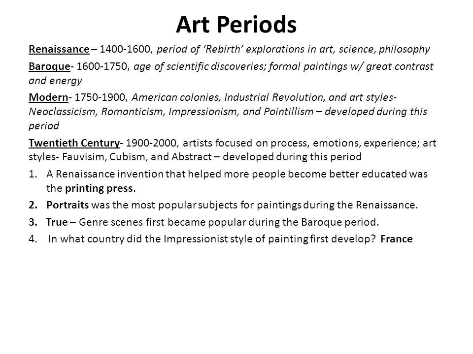 Art Periods Renaissance – 1400-1600, period of 'Rebirth' explorations in art, science, philosophy.
