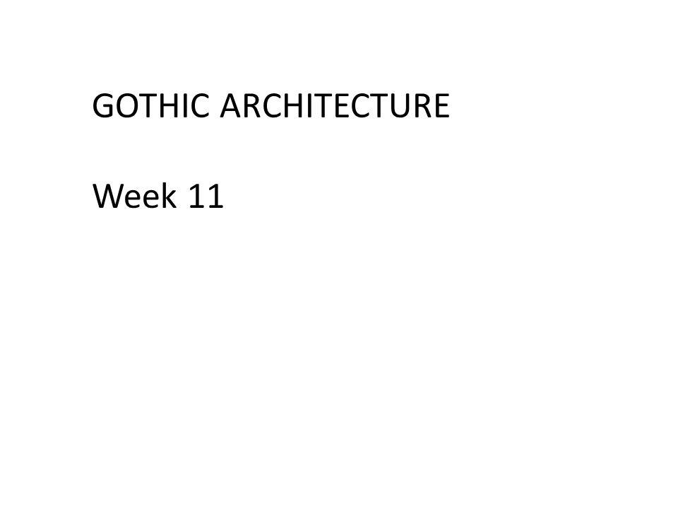 GOTHIC ARCHITECTURE Week 11