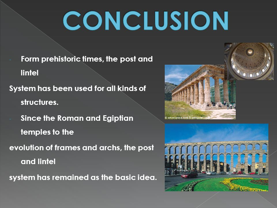 CONCLUSION Form prehistoric times, the post and lintel