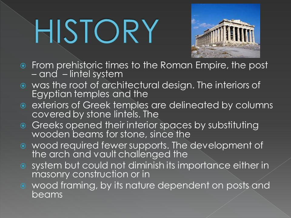 HISTORY From prehistoric times to the Roman Empire, the post – and – lintel system.