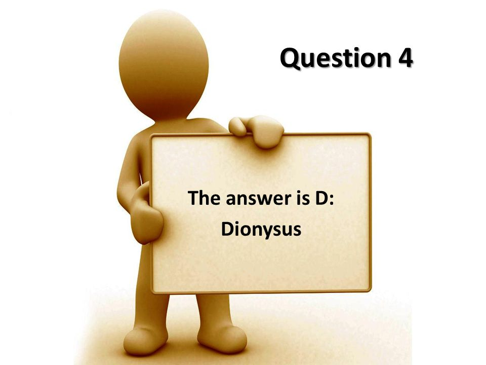 The answer is D: Dionysus