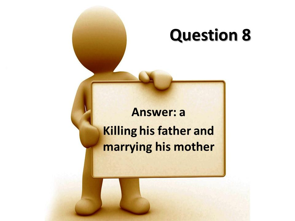 Answer: a Killing his father and marrying his mother