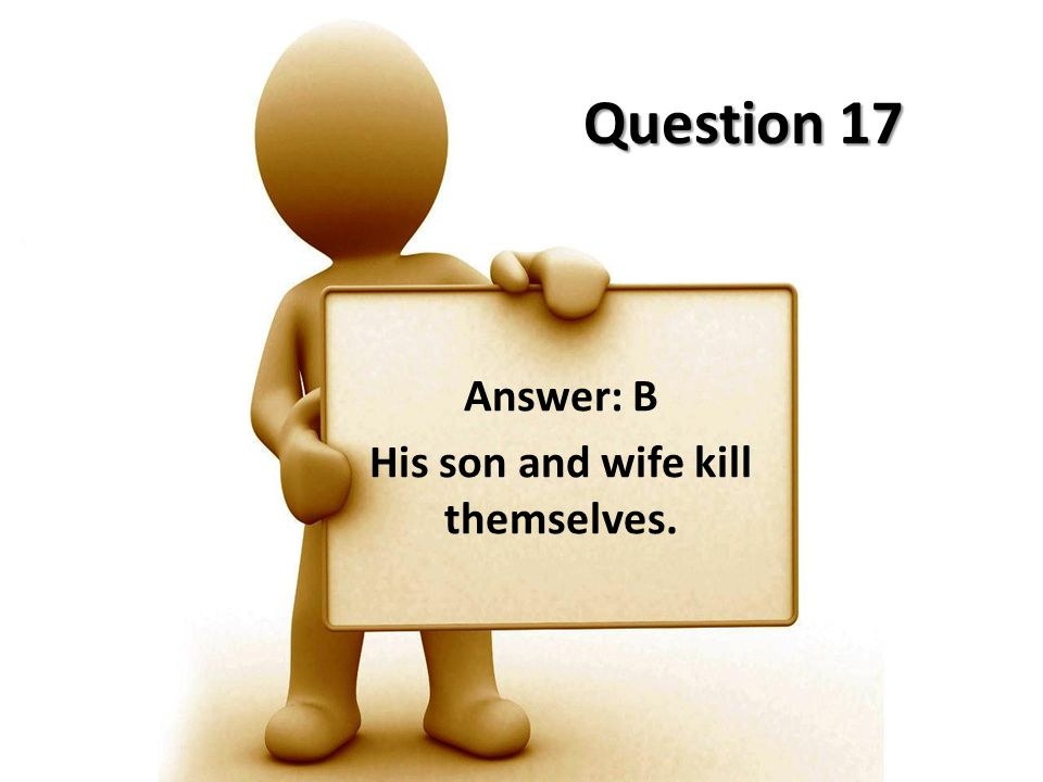 Answer: B His son and wife kill themselves.