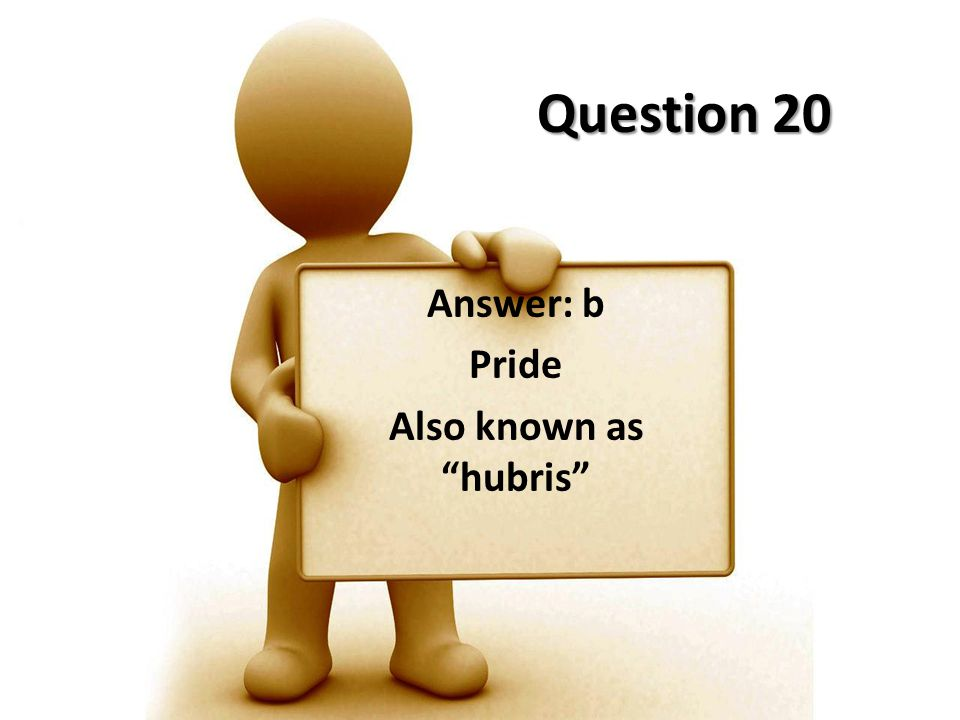 Answer: b Pride Also known as hubris