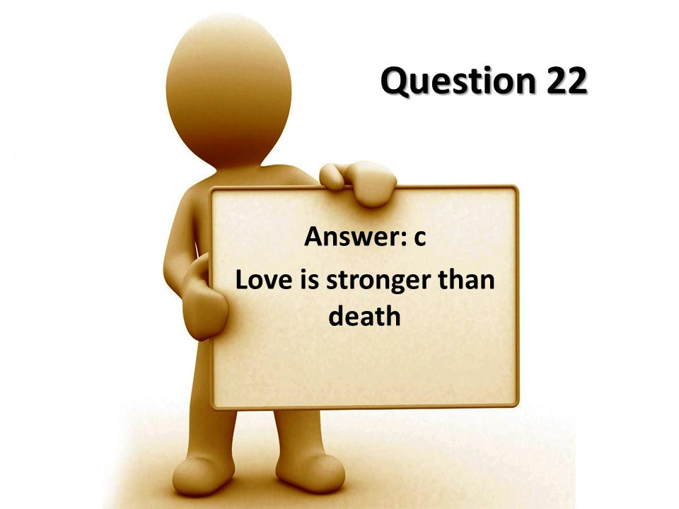 Answer: c Love is stronger than death