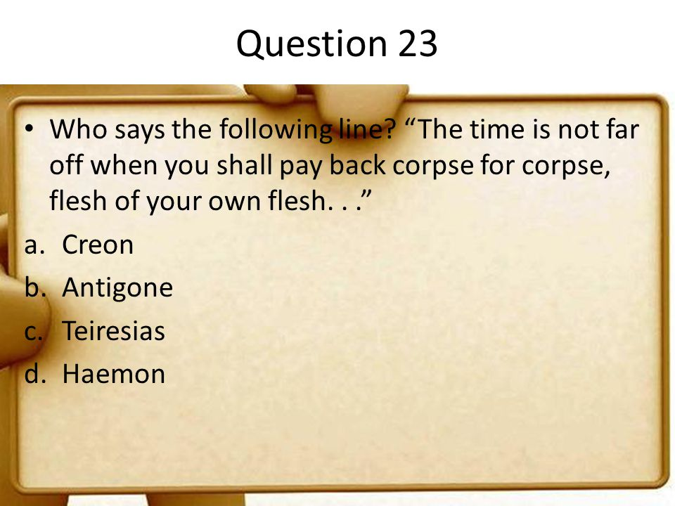 Question 23 Who says the following line The time is not far off when you shall pay back corpse for corpse, flesh of your own flesh. . .