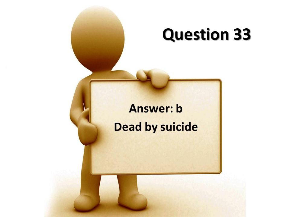 Answer: b Dead by suicide