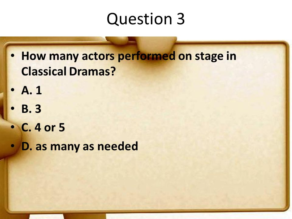 Question 3 How many actors performed on stage in Classical Dramas