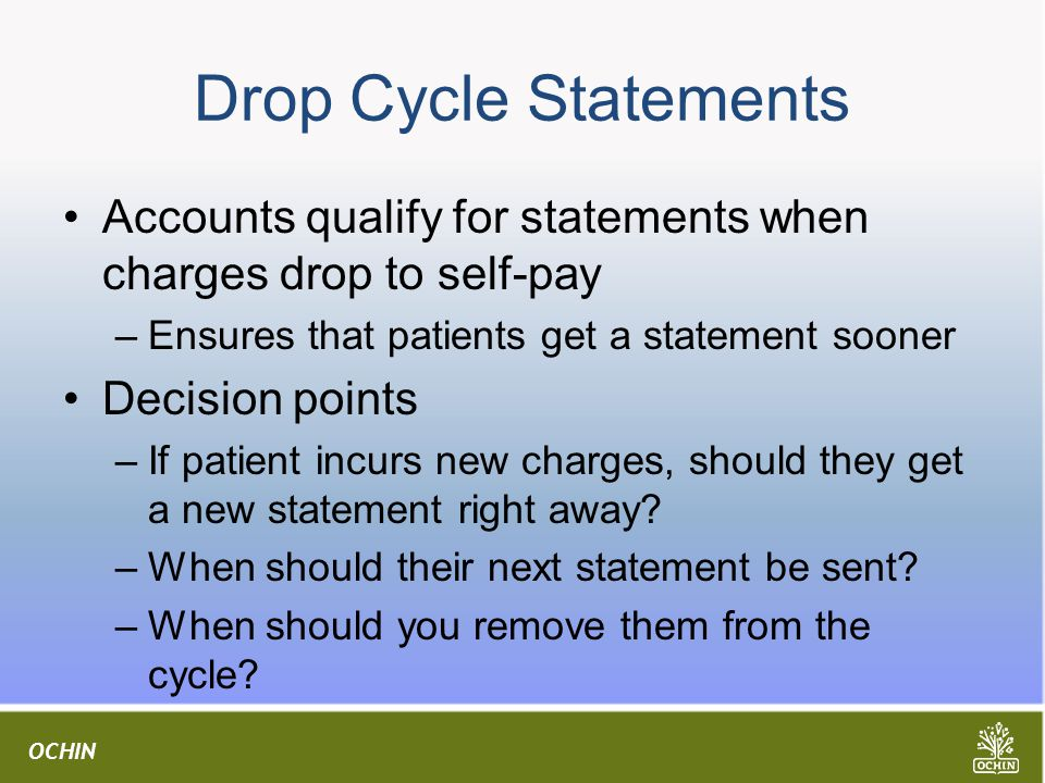Drop Cycle Statements Accounts qualify for statements when charges drop to self-pay. Ensures that patients get a statement sooner.