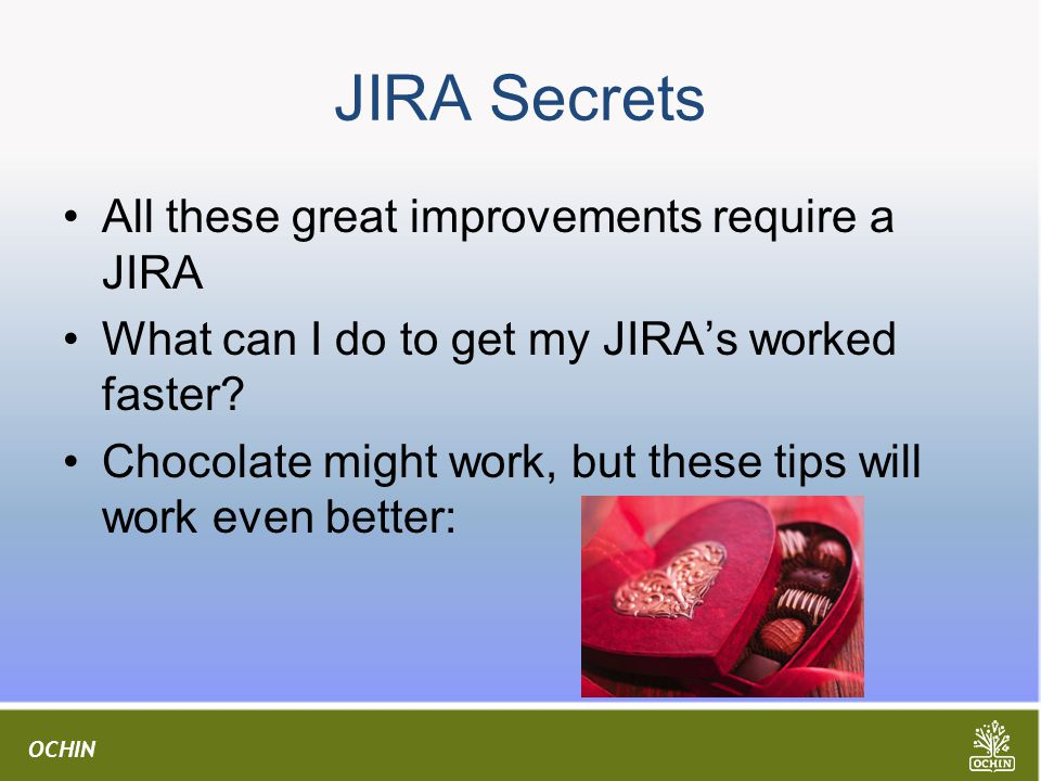 JIRA Secrets All these great improvements require a JIRA