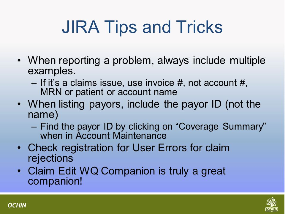 JIRA Tips and Tricks When reporting a problem, always include multiple examples.