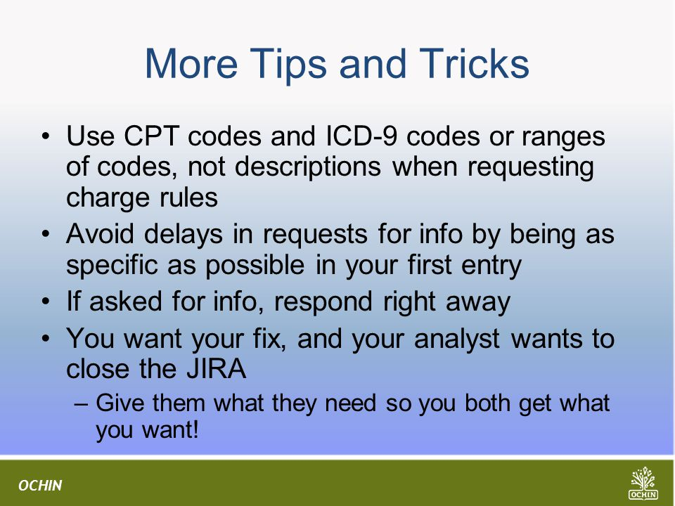 More Tips and Tricks Use CPT codes and ICD-9 codes or ranges of codes, not descriptions when requesting charge rules.
