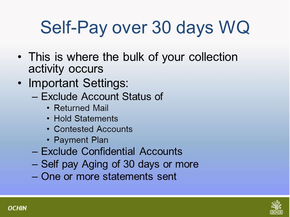 Self-Pay over 30 days WQ This is where the bulk of your collection activity occurs. Important Settings: