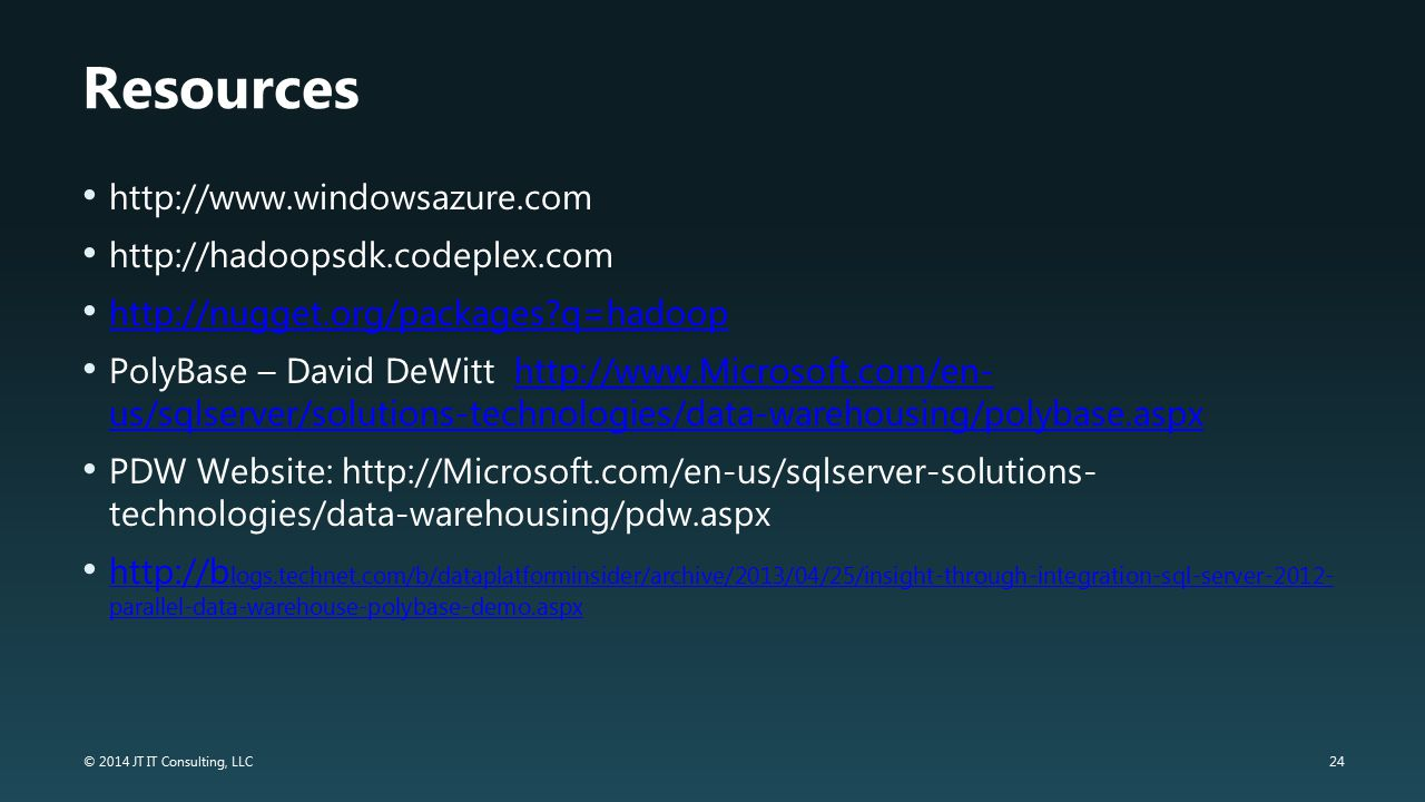 Resources http://www.windowsazure.com http://hadoopsdk.codeplex.com