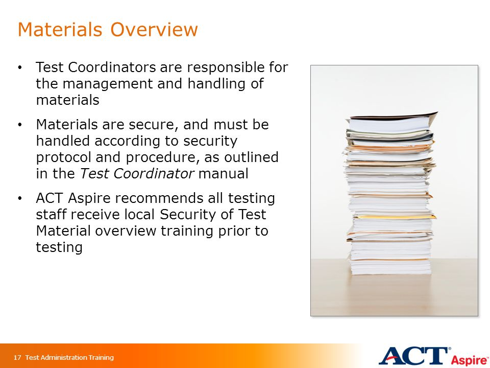 Materials Overview Test Coordinators are responsible for the management and handling of materials.