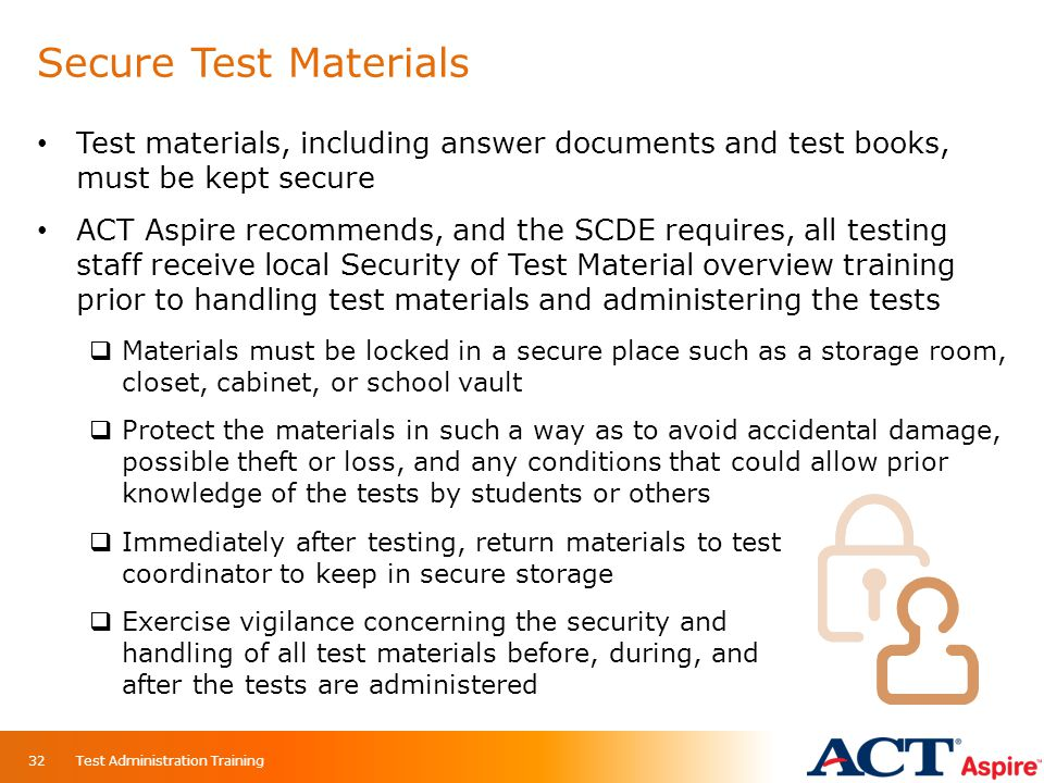 Secure Test Materials Test materials, including answer documents and test books, must be kept secure.