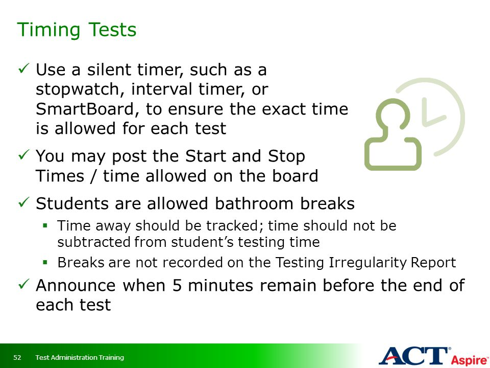 Timing Tests Use a silent timer, such as a stopwatch, interval timer, or SmartBoard, to ensure the exact time is allowed for each test.