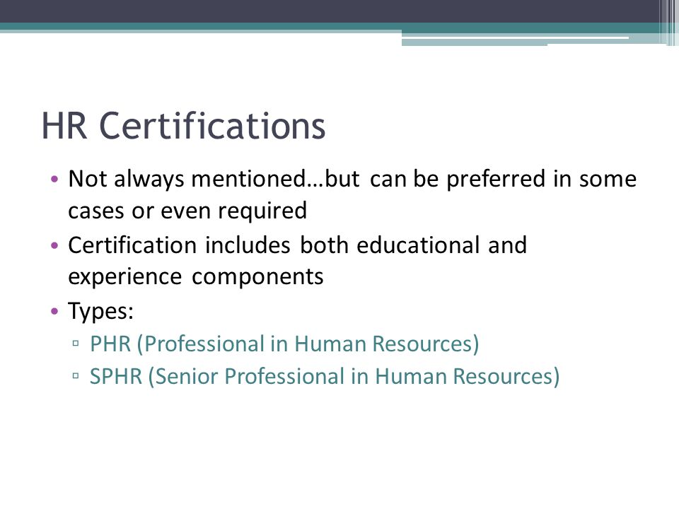 HR Certifications Not always mentioned…but can be preferred in some cases or even required.