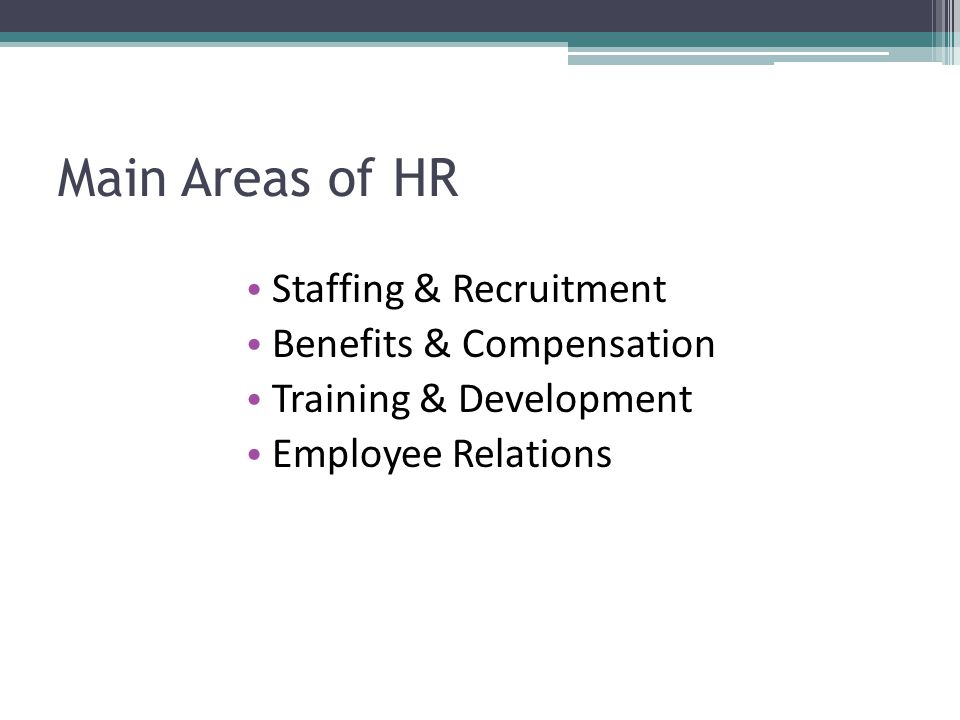 Main Areas of HR Staffing & Recruitment Benefits & Compensation