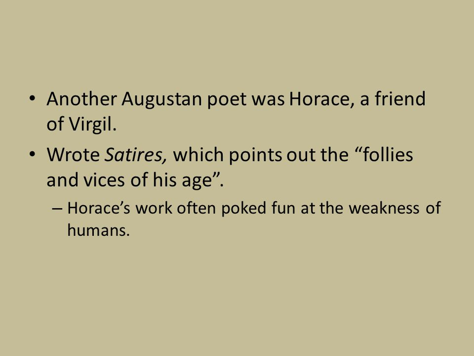 Another Augustan poet was Horace, a friend of Virgil.