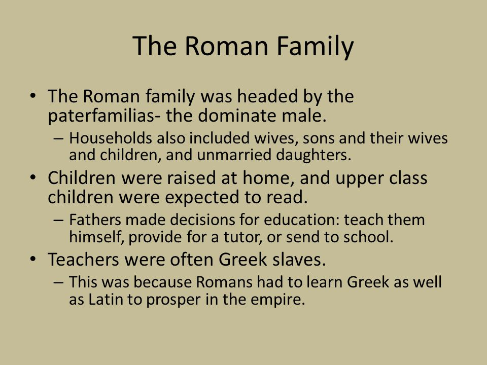 The Roman Family The Roman family was headed by the paterfamilias- the dominate male.